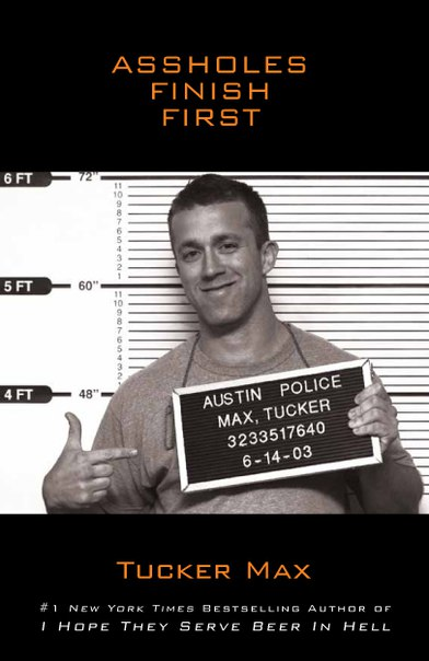 ASSHOLES FINISH FIRST (by Tucker Max)