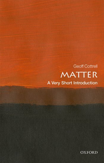 Matter A Very Short Introduction by Geoff Cottrell UserUpload