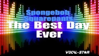 Spongebob Squarepants - The Best Day Ever (Karaoke Version) with Lyrics HD Vocal-Star Karaoke