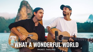 What A Wonderful World - Music Travel Love (Phuket, Thailand) (Sam Cooke Acoustic Cover)