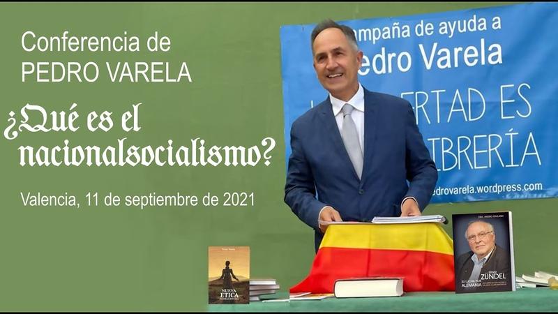 Pedro Varela en Valencia 11 09 2021 ¿Qué es el Nacionalsocialismo
