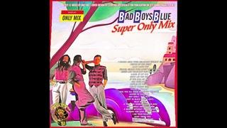 Bad Boys Blue - Super Only Mix 2021