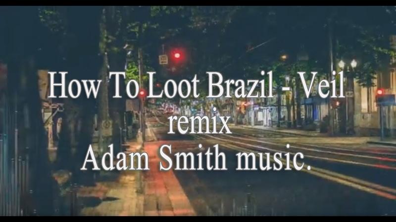 Adam Smith How To Loot Brazil Veil remix