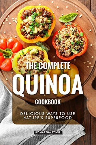 The Complete Quinoa Cookbook Delicious Ways to Use Nature's Superfood