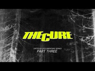 THE_CURE_-_UNTITLED_DOCUMENTARY_FILM_SERIES_-_PART_3_4