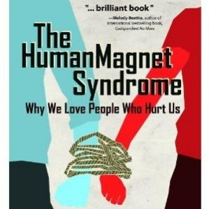 The Human Magnet Syndrome Why We Love People Who Hurt Us by Ross Rosenberg