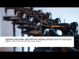 SEWING MACHINE ORCHESTRA  : Martin Messier