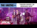 The Smiths Heaven Knows I'm Miserable Now Official Music Video