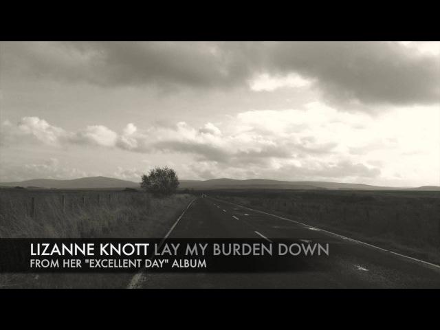 Lizanne Knott Lay My Burden Down