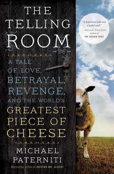 The Telling Room A Tale of Love- Betrayal- Revenge- and the Worlds Greatest Piece of Cheese