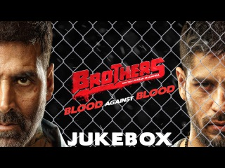 Brothers - Juke Box | Akshay Kumar | Sidharth Malhotra | Jacqueline Fernandez