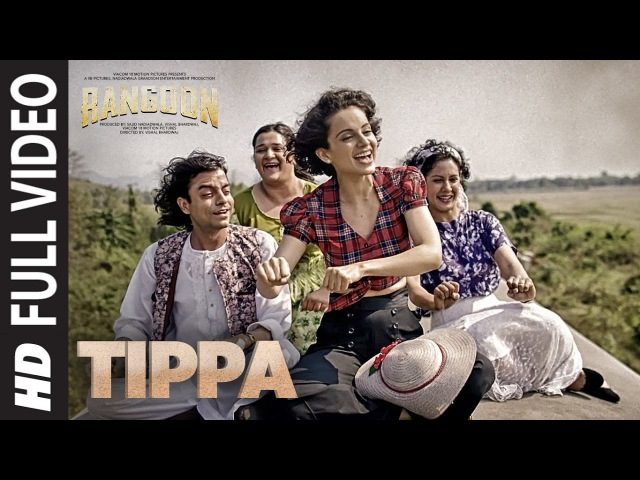 Tippa Full Video Song Rangoon Saif Ali Khan Kangana Ranaut Shahid Kapoor T Series
