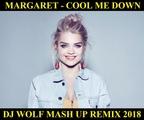 MARGARET - COOL ME DOWN ( DJ WOLF MASH UP REMIX 2018 )