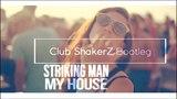 Striking Man - My House (Club ShakerZ Bootleg 2018)