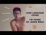 SIGN LANGUAGE COVER I'm Yours by Jason Mraz