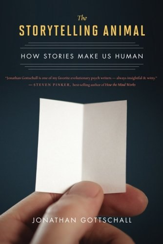 The Storytelling Animal: How Stories Make Us Human - Jonathan Gottschall