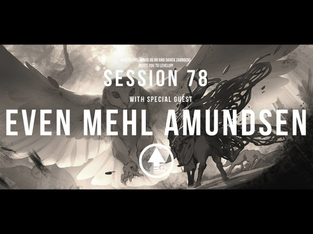 Level Up! Session 78 with EVEN MEHL AMUNDSEN
