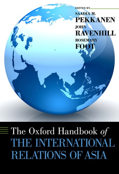 Oxford Handbooks Saadia M Pekkanen John Ravenhill Rosemary Foot-The Oxford Handbook of the International Relations of A