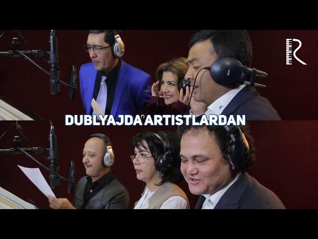 Dublyajda artistlardan Muzaffar Ravshan Komilov Sayyora O'lmas Umida Anvar G'aniyev