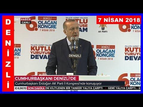 Erdoğanın Denizlide Halka Hitabı ve İl Kongresi Konuşması 7.4.2018