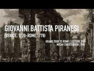 Giovanni Battista Piranesi (Venice, 1720-Rome, 1778): A Discussion with Dr. Micah Christensen