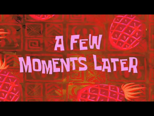 A FEW MOMENTS LATER HD Spongebob Time cards DOWNLOAD