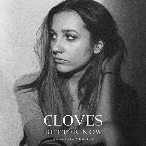 Cloves альбом Better Now (Acoustic)