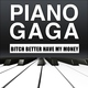 Piano Gaga - Bitch Better Have My Money (Piano Version) [Original Performed by Rihanna]