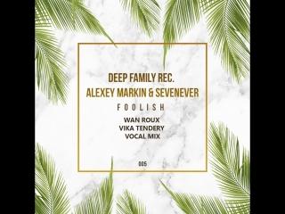 Alexey Markin  Foolish(Wan Roux & Vika Tendery vocal mix)
