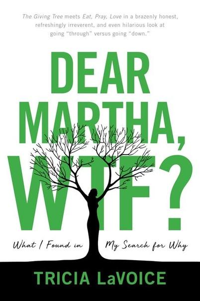 Dear Martha, WTF What I Found in My Search for Why