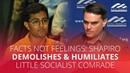 FACTS NOT FEELINGS: Shapiro demolishes humiliates little socialist comrade