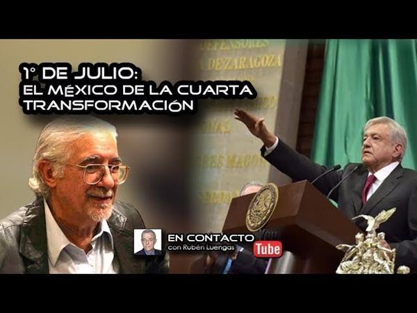 1° de julio: el México de la cuarta transformación | Rubén Luengas EnContacto | ENVIVO