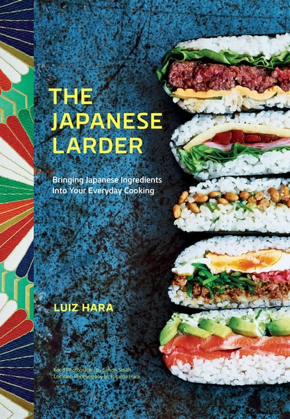 The Japanese Larder Bringing Japanese Ingredients into Your Everyday Cooking