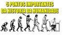 5 pontos importantes da historia humana TT 05