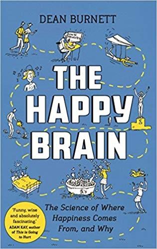Dean Burnett] The Happy Brain  The Science of Whe