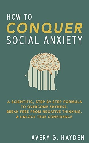 How to Conquer Social Anxiety  A Scientifi - Avery Hayden