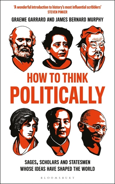 How to Think Politically Sages, Scholars and Statesmen Whose Ideas Have Shaped the World