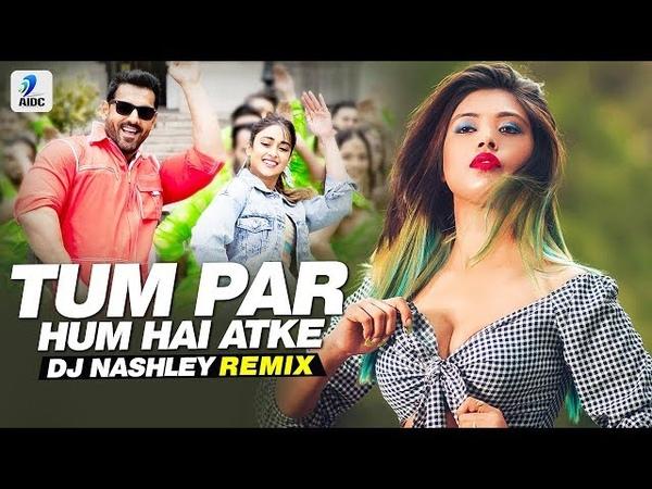 Tum Par Hum Hai Atke (Remix) | DJ Nashley | Pagalpanti | John | Ileana | Neha Kakkar | Mika Singh
