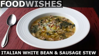 Italian White Bean & Sausage Stew - Food Wishes