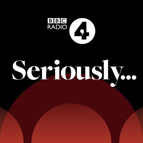 BBC RADIO 4: SERIOUSLY - NEW