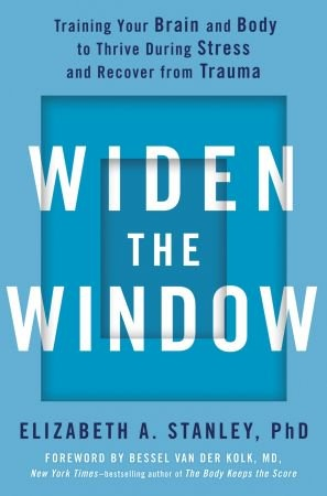 Widen the Window - Elizabeth A. Stanley, PhD