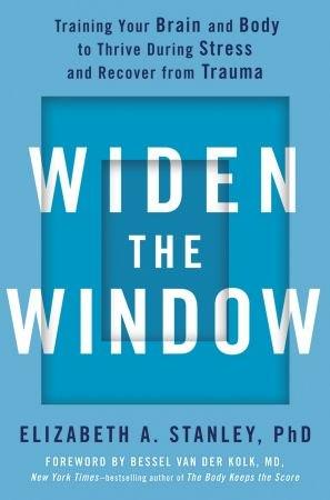 Widen the Window - Elizabeth A. Stanley, PhD