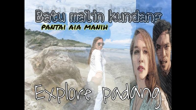 Batu MaIin Kundang pantai air manis Padang Bareng Cewek Bule TRAVELVLOG Edisi kaliliangkampuang