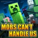 Minecraft Steve - Mobs Can't Handle Us