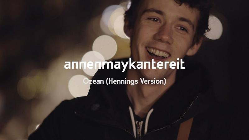 Ozean (Hennings Version) - AnnenMayKantereit