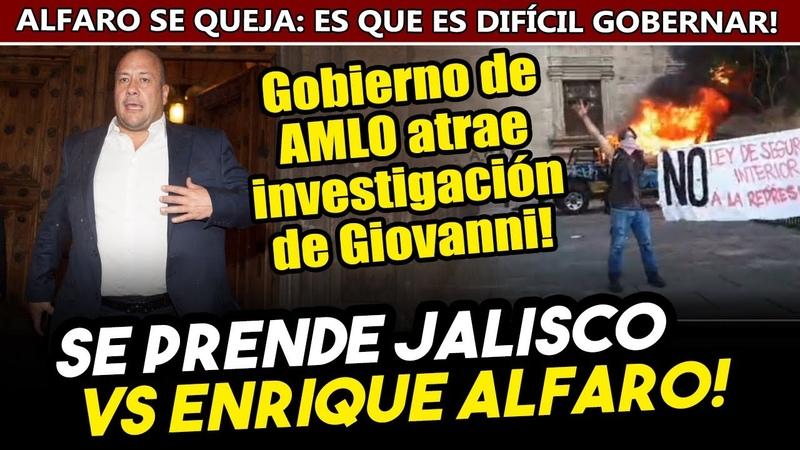 Se prende Jalisco por Giovanni Gobierno de Obrador pide a Alfaro la carpeta de investigación