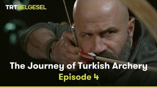 The Journey of Turkish Archery | Episode 4