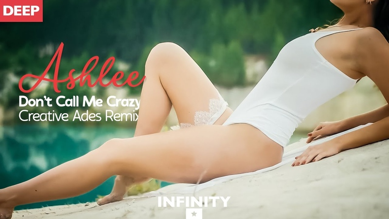 Ashlee - Don't Call Me Crazy (Creative Ades Remix) (INFINITY) enjoybeauty