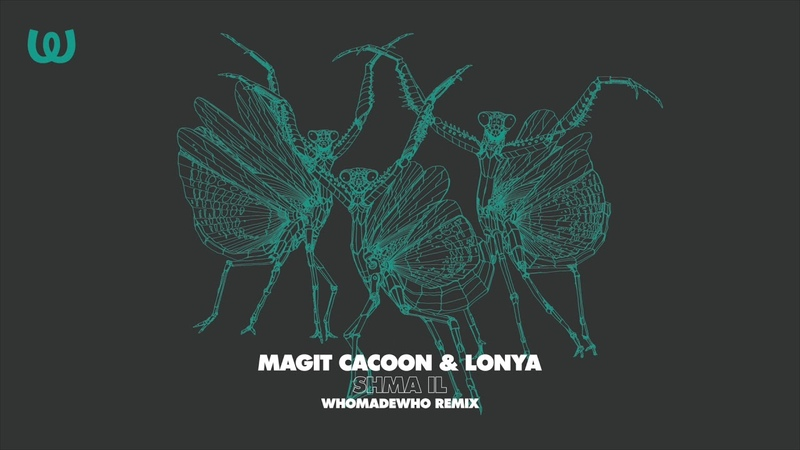 Magit Cacoon Lonya Shma IL WhoMadeWho Remix