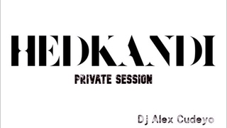 HED KANDI PRIVATE SESSION by DJ ALEX CUDEYO